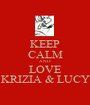 KEEP CALM AND LOVE KRIZIA & LUCY - Personalised Poster A1 size