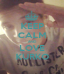 KEEP CALM AND LOVE KURKO - Personalised Poster A1 size