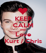 KEEP CALM AND Love Kurt / Chris - Personalised Poster A1 size