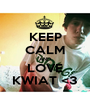 KEEP CALM AND LOVE KWIAT <3 - Personalised Poster A1 size