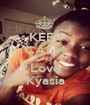 KEEP CALM AND Love Kyasia - Personalised Poster A1 size