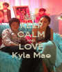 KEEP CALM AND LOVE Kyla Mae - Personalised Poster A1 size