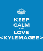KEEP CALM AND LOVE ><KYLEMAGEE>< - Personalised Poster A1 size