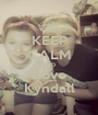 KEEP CALM AND Love Kyndall - Personalised Poster A1 size