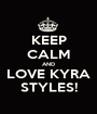 KEEP CALM AND LOVE KYRA STYLES! - Personalised Poster A1 size