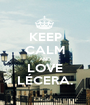 KEEP CALM AND LOVE LÉCERA. - Personalised Poster A1 size