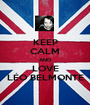 KEEP CALM AND LOVE LÉO BELMONTE - Personalised Poster A1 size