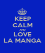 KEEP CALM AND LOVE LA MANGA - Personalised Poster A1 size
