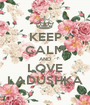 KEEP CALM AND LOVE LADUSHKA - Personalised Poster A1 size