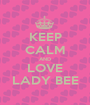 KEEP CALM AND LOVE LADY BEE - Personalised Poster A1 size