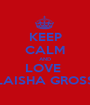 KEEP CALM AND LOVE  LAISHA GROSS - Personalised Poster A1 size