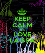 KEEP CALM AND LOVE LAISSA - Personalised Poster A1 size