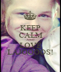 KEEP CALM AND LOVE LAJOOOOS! - Personalised Poster A1 size
