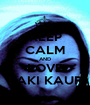KEEP CALM AND LOVE LAKI KAUR - Personalised Poster A1 size