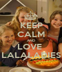 KEEP CALM AND LOVE  LALALADIES - Personalised Poster A1 size