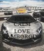 KEEP CALM AND LOVE LAMBORGINI - Personalised Poster A1 size