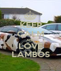KEEP CALM AND LOVE LAMBOS - Personalised Poster A1 size