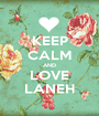 KEEP CALM AND LOVE LANEH - Personalised Poster A1 size