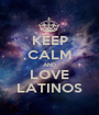 KEEP CALM AND LOVE LATINOS - Personalised Poster A1 size