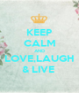 KEEP CALM AND LOVE,LAUGH & LIVE  - Personalised Poster A1 size