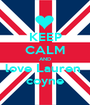 KEEP CALM AND love Lauren  coyne - Personalised Poster A1 size
