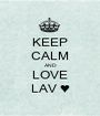 KEEP CALM AND LOVE LAV ♥ - Personalised Poster A1 size