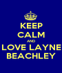KEEP CALM AND LOVE LAYNE BEACHLEY - Personalised Poster A1 size