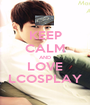 KEEP CALM AND LOVE LCOSPLAY - Personalised Poster A1 size