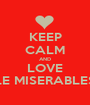 KEEP CALM AND LOVE LE MISERABLES - Personalised Poster A1 size