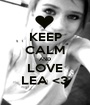 KEEP CALM AND LOVE LEA <3 - Personalised Poster A1 size