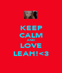 KEEP CALM AND LOVE LEAH!<3 - Personalised Poster A1 size