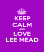 KEEP CALM AND LOVE LEE MEAD - Personalised Poster A1 size