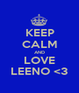 KEEP CALM AND LOVE LEENO <3 - Personalised Poster A1 size