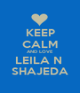 KEEP CALM AND LOVE LEILA N  SHAJEDA - Personalised Poster A1 size