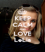 KEEP CALM AND LOVE LeLia - Personalised Poster A1 size