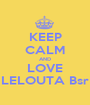 KEEP CALM AND LOVE LELOUTA Bsr - Personalised Poster A1 size