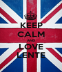 KEEP CALM AND LOVE LENTE - Personalised Poster A1 size