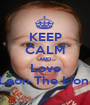 KEEP CALM AND Love Leon The Lion  - Personalised Poster A1 size