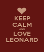 KEEP CALM AND LOVE LEONARD - Personalised Poster A1 size