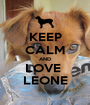 KEEP CALM AND LOVE  LEONE - Personalised Poster A1 size