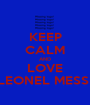 KEEP CALM AND LOVE LEONEL MESSI - Personalised Poster A1 size