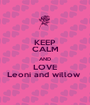 KEEP CALM AND LOVE Leoni and willow  - Personalised Poster A1 size