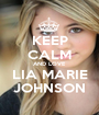 KEEP CALM AND LOVE LIA MARIE JOHNSON - Personalised Poster A1 size
