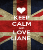 KEEP CALM AND LOVE LIANE  - Personalised Poster A1 size