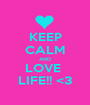 KEEP CALM AND LOVE  LIFE!! <3 - Personalised Poster A1 size