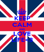 KEEP CALM AND LOVE LIFE<3 - Personalised Poster A1 size