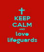 KEEP CALM AND love lifeguards - Personalised Poster A1 size