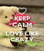 KEEP CALM AND LOVE LIKE CRAZY - Personalised Poster A1 size