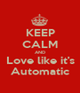 KEEP CALM AND Love like it's Automatic - Personalised Poster A1 size