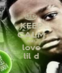 KEEP CALM AND love lil d - Personalised Poster A1 size